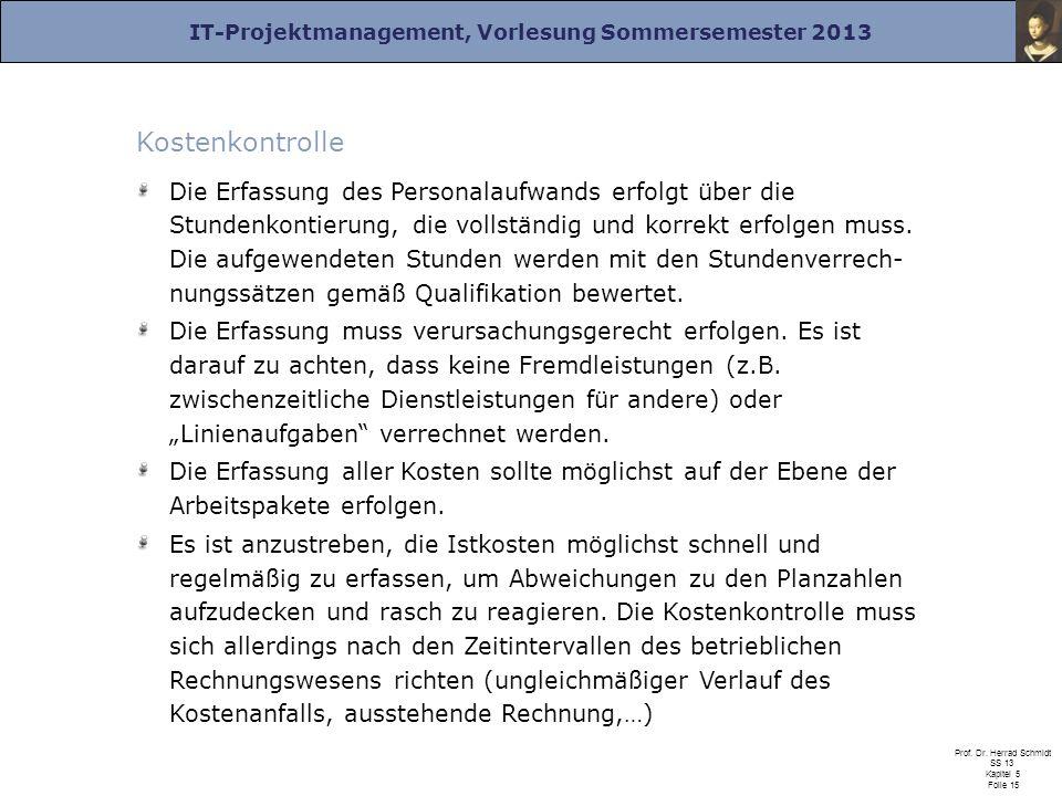 IT-Projektmanagement, Vorlesung Sommersemester 2013 Prof. Dr. Herrad Schmidt SS 13 Kapitel 5 Folie 15 Kostenkontrolle Die Erfassung des Personalaufwan