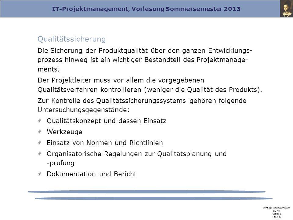 IT-Projektmanagement, Vorlesung Sommersemester 2013 Prof. Dr. Herrad Schmidt SS 13 Kapitel 5 Folie 18 Qualitätssicherung Die Sicherung der Produktqual