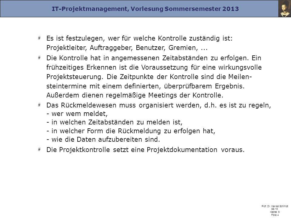 IT-Projektmanagement, Vorlesung Sommersemester 2013 Prof. Dr. Herrad Schmidt SS 13 Kapitel 5 Folie 4 Es ist festzulegen, wer für welche Kontrolle zust