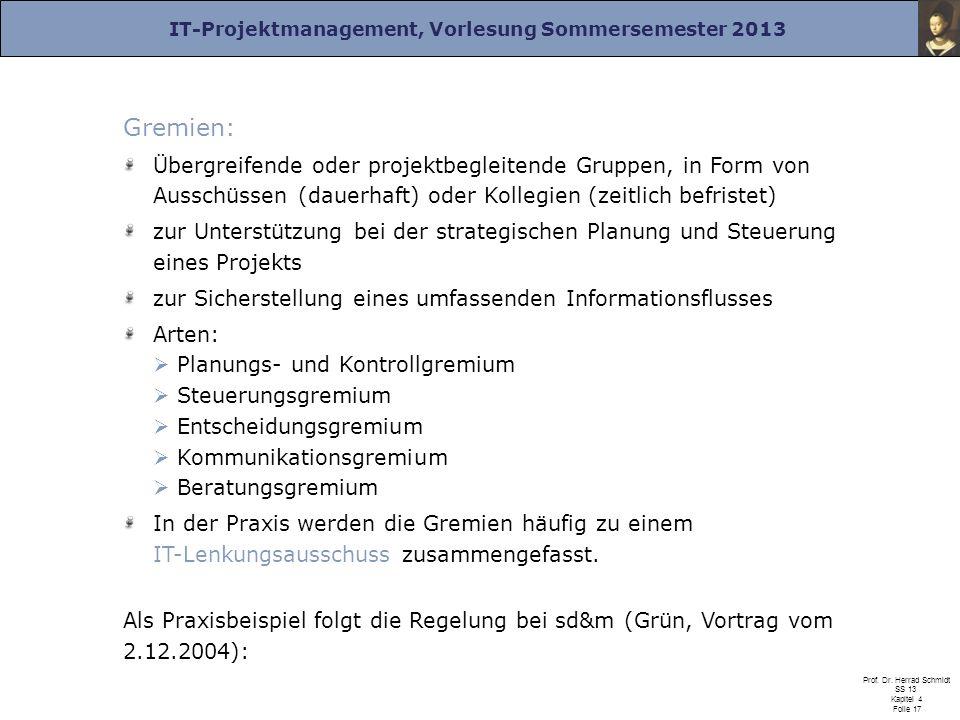 IT-Projektmanagement, Vorlesung Sommersemester 2013 Prof. Dr. Herrad Schmidt SS 13 Kapitel 4 Folie 17 Gremien: Übergreifende oder projektbegleitende G
