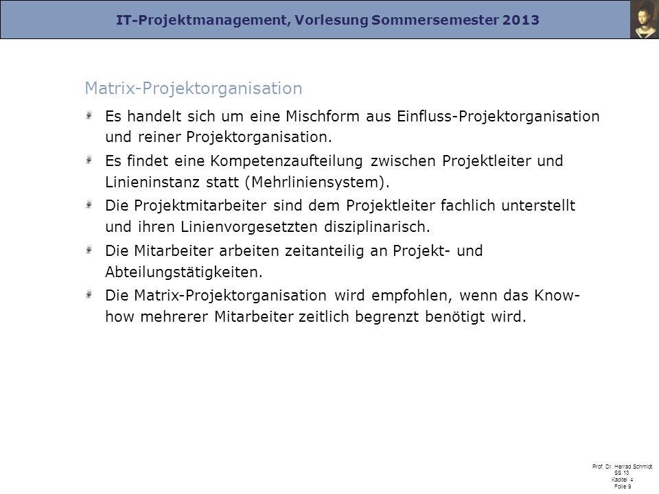 IT-Projektmanagement, Vorlesung Sommersemester 2013 Prof. Dr. Herrad Schmidt SS 13 Kapitel 4 Folie 9 Matrix-Projektorganisation Es handelt sich um ein