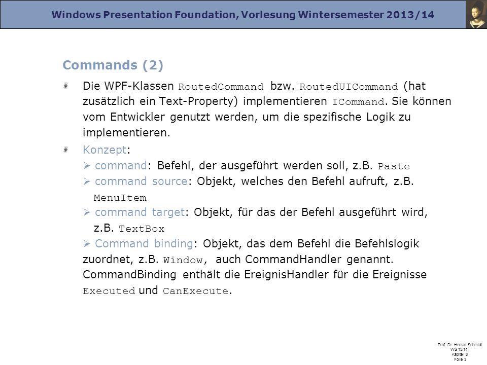 Windows Presentation Foundation, Vorlesung Wintersemester 2013/14 Prof. Dr. Herrad Schmidt WS 13/14 Kapitel 8 Folie 3 Commands (2) Die WPF-Klassen Rou