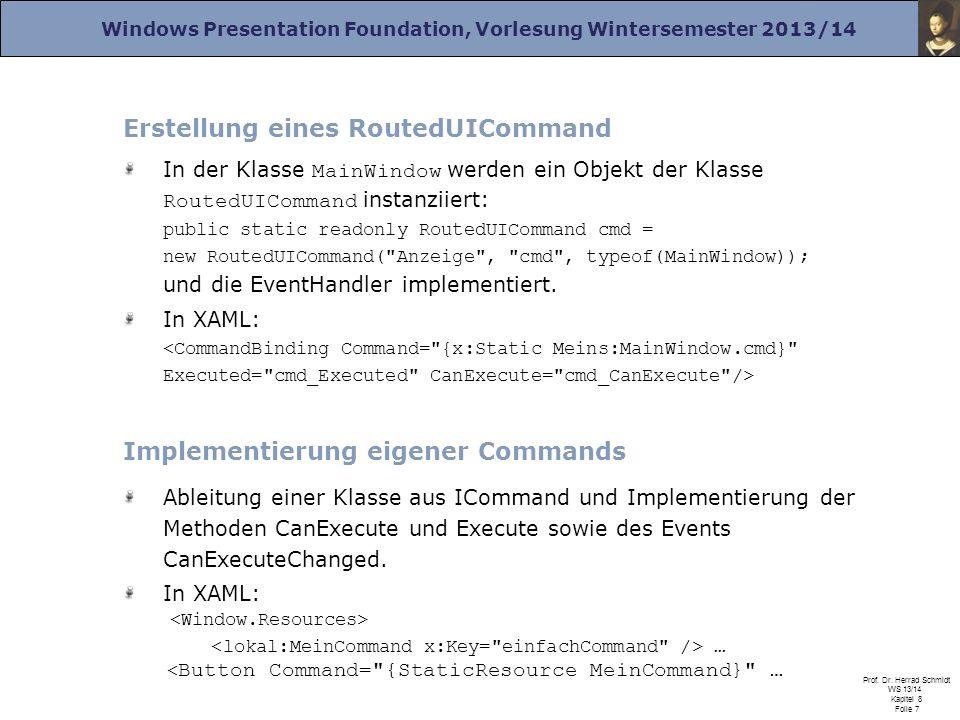 Windows Presentation Foundation, Vorlesung Wintersemester 2013/14 Prof. Dr. Herrad Schmidt WS 13/14 Kapitel 8 Folie 7 Erstellung eines RoutedUICommand