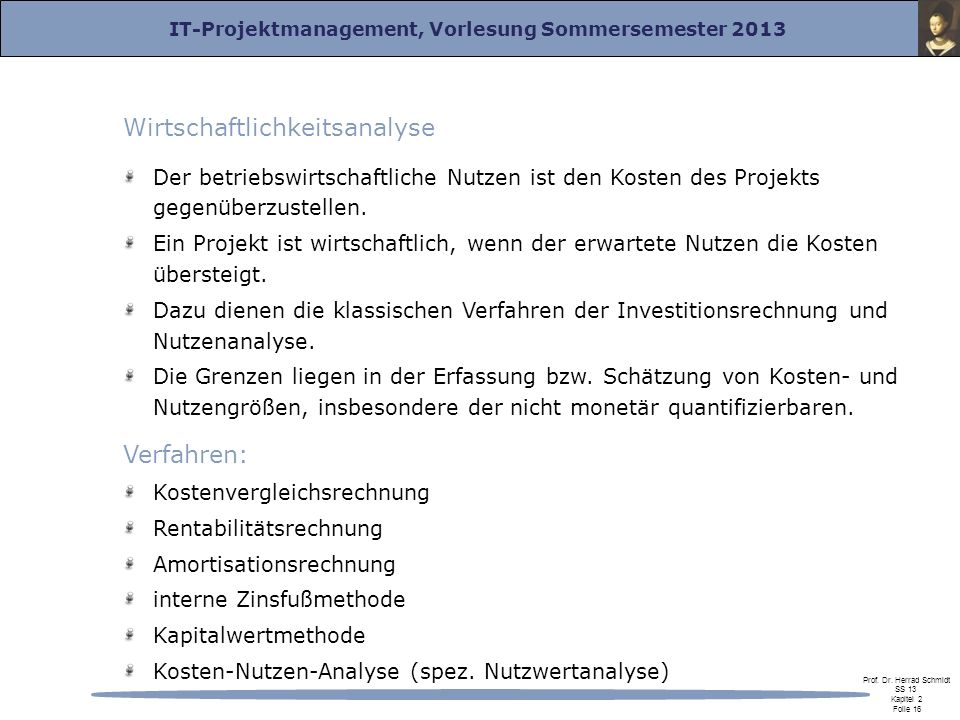 IT-Projektmanagement, Vorlesung Sommersemester 2013 Prof. Dr. Herrad Schmidt SS 13 Kapitel 2 Folie 16 Wirtschaftlichkeitsanalyse Der betriebswirtschaf