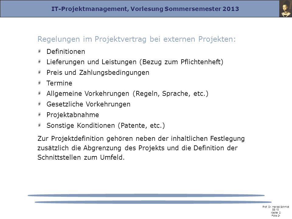 IT-Projektmanagement, Vorlesung Sommersemester 2013 Prof. Dr. Herrad Schmidt SS 13 Kapitel 2 Folie 21 Regelungen im Projektvertrag bei externen Projek