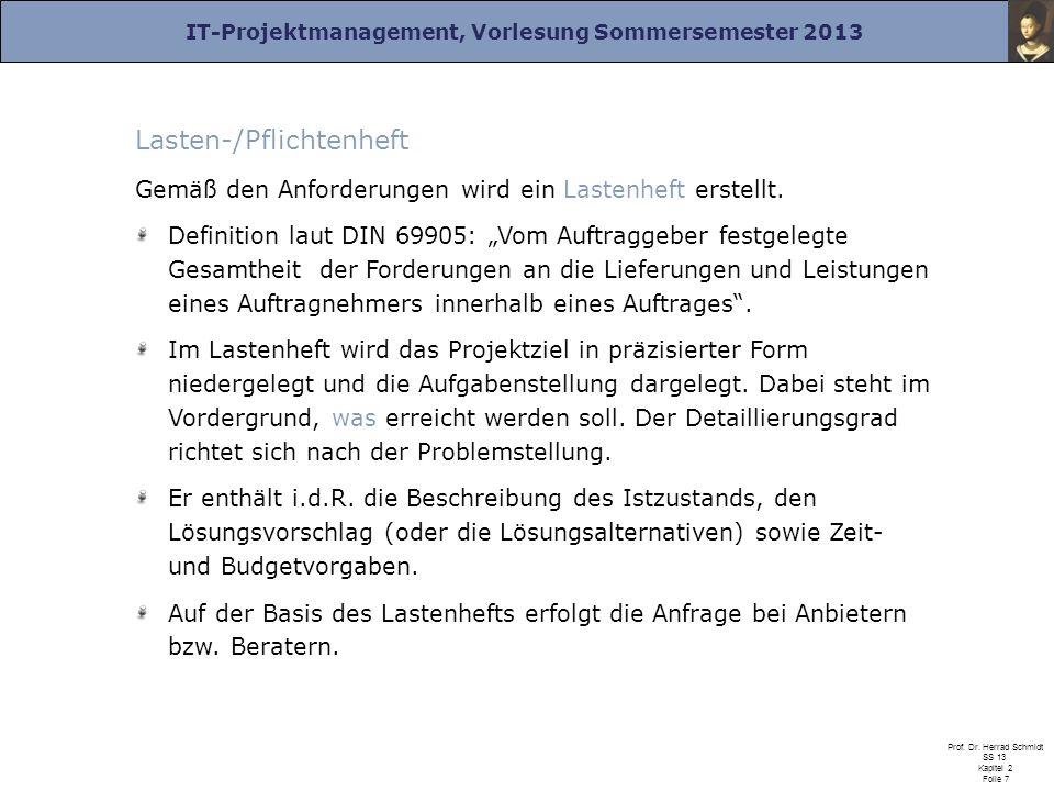 IT-Projektmanagement, Vorlesung Sommersemester 2013 Prof. Dr. Herrad Schmidt SS 13 Kapitel 2 Folie 7 Lasten-/Pflichtenheft Gemäß den Anforderungen wir