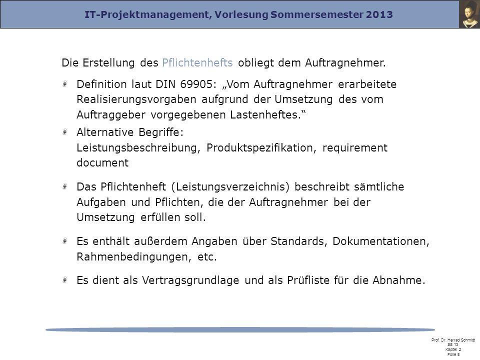 IT-Projektmanagement, Vorlesung Sommersemester 2013 Prof. Dr. Herrad Schmidt SS 13 Kapitel 2 Folie 8 Die Erstellung des Pflichtenhefts obliegt dem Auf