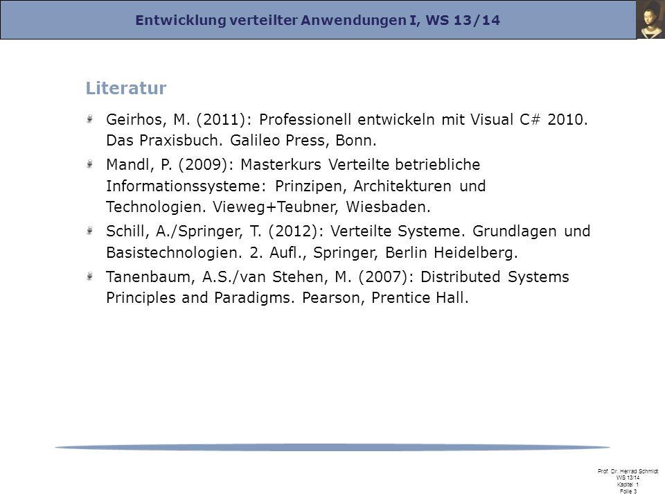 Entwicklung verteilter Anwendungen I, WS 13/14 Prof. Dr. Herrad Schmidt WS 13/14 Kapitel 1 Folie 3 Literatur Geirhos, M. (2011): Professionell entwick