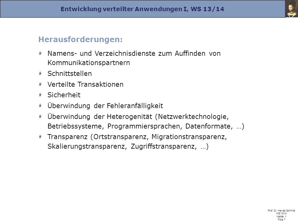 Entwicklung verteilter Anwendungen I, WS 13/14 Prof. Dr. Herrad Schmidt WS 13/14 Kapitel 1 Folie 7 Herausforderungen: Namens- und Verzeichnisdienste z