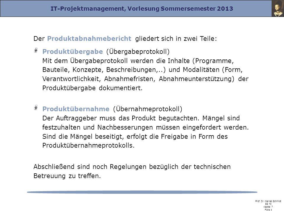 IT-Projektmanagement, Vorlesung Sommersemester 2013 Prof. Dr. Herrad Schmidt SS 13 Kapitel 7 Folie 4 Der Produktabnahmebericht gliedert sich in zwei T