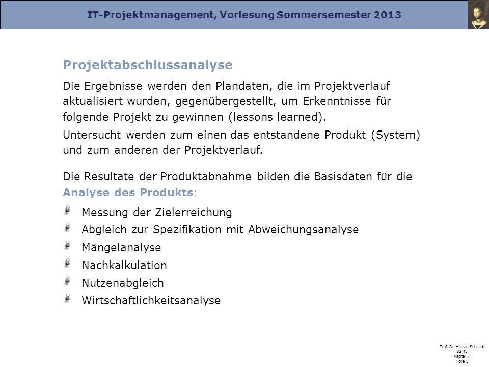 IT-Projektmanagement, Vorlesung Sommersemester 2013 Prof. Dr. Herrad Schmidt SS 13 Kapitel 7 Folie 5 Projektabschlussanalyse Die Ergebnisse werden den