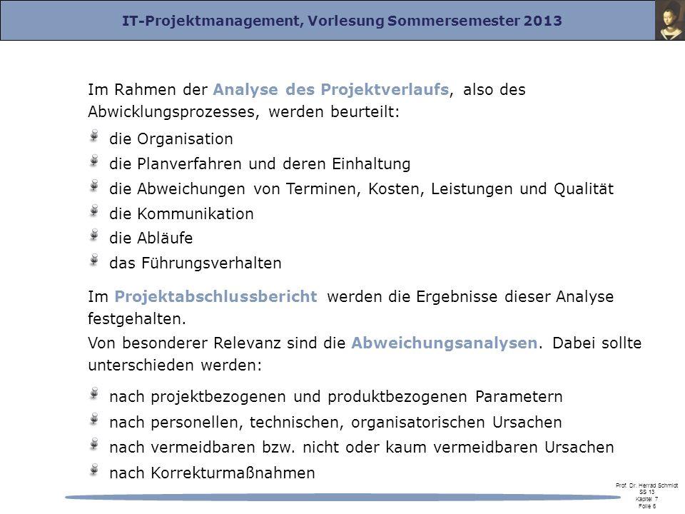 IT-Projektmanagement, Vorlesung Sommersemester 2013 Prof. Dr. Herrad Schmidt SS 13 Kapitel 7 Folie 6 Im Rahmen der Analyse des Projektverlaufs, also d