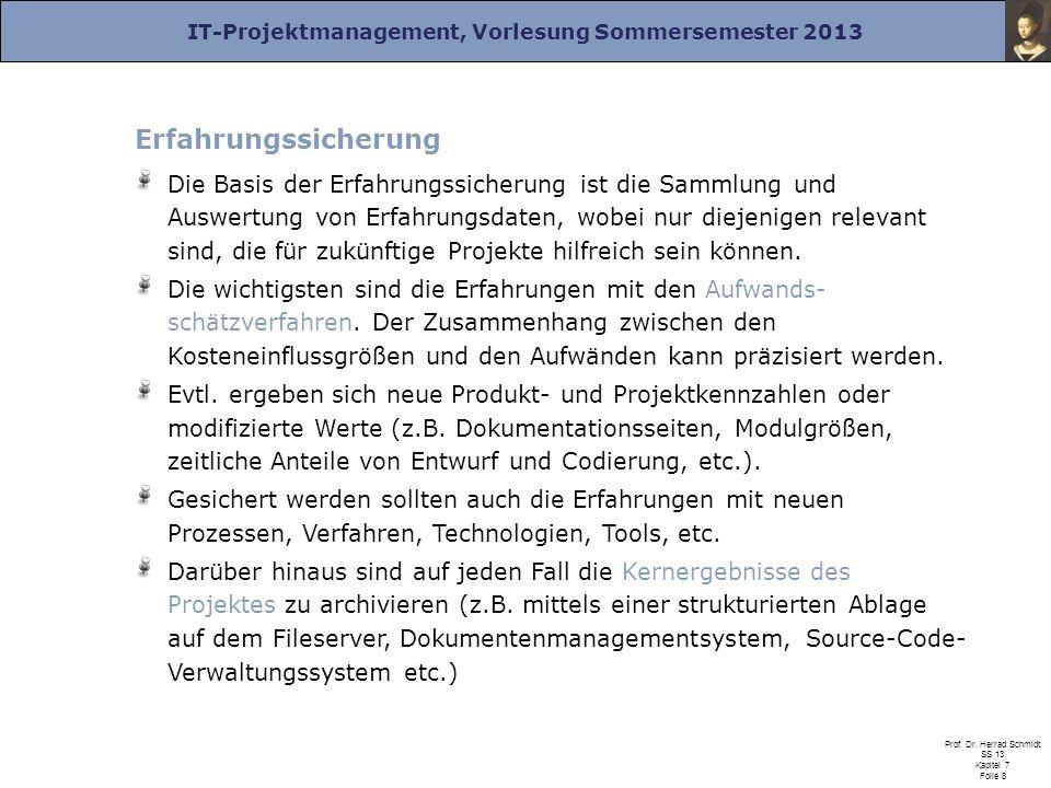 IT-Projektmanagement, Vorlesung Sommersemester 2013 Prof. Dr. Herrad Schmidt SS 13 Kapitel 7 Folie 8 Erfahrungssicherung Die Basis der Erfahrungssiche