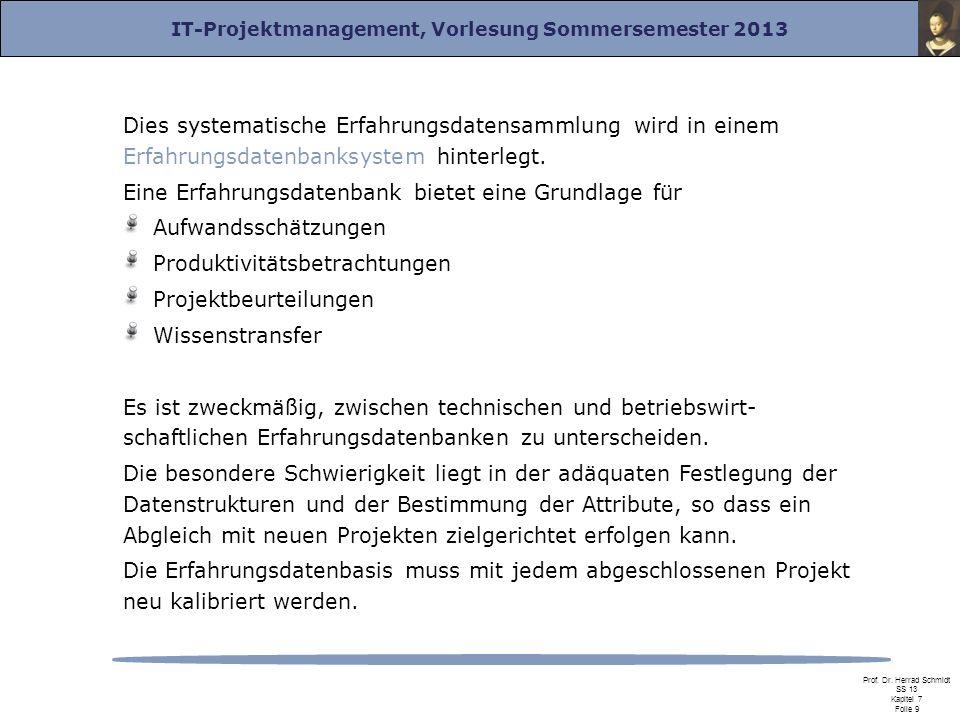 IT-Projektmanagement, Vorlesung Sommersemester 2013 Prof. Dr. Herrad Schmidt SS 13 Kapitel 7 Folie 9 Dies systematische Erfahrungsdatensammlung wird i