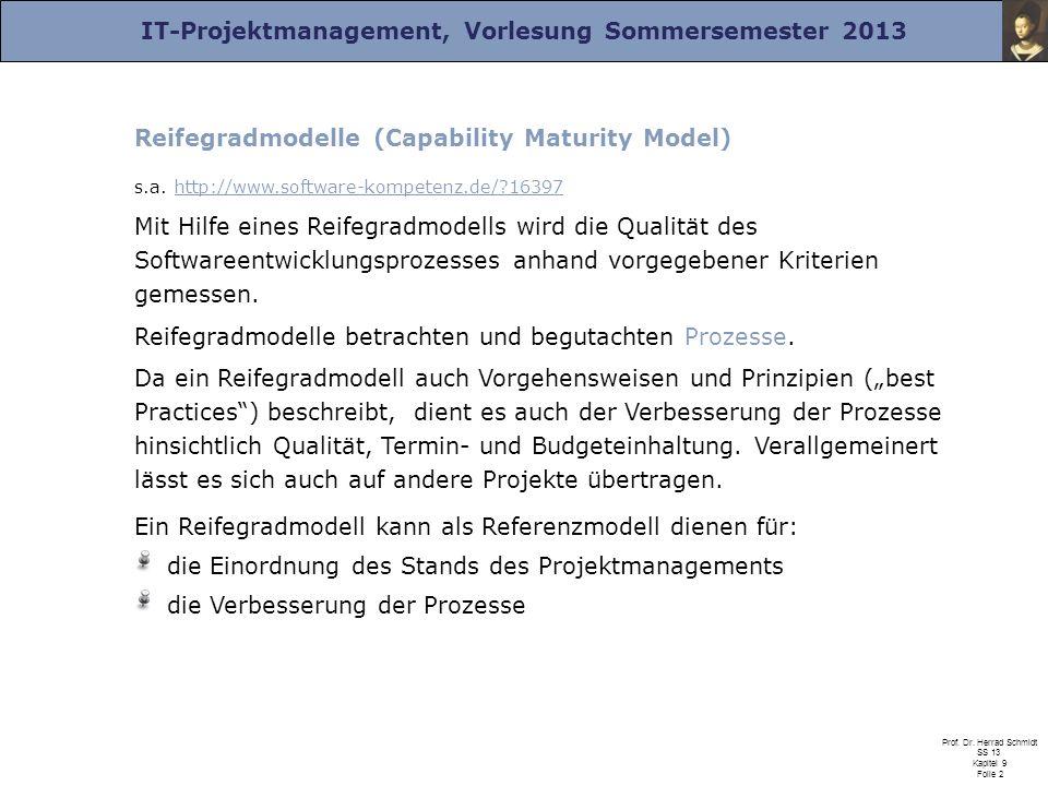 IT-Projektmanagement, Vorlesung Sommersemester 2013 Prof. Dr. Herrad Schmidt SS 13 Kapitel 9 Folie 2 Reifegradmodelle (Capability Maturity Model) s.a.