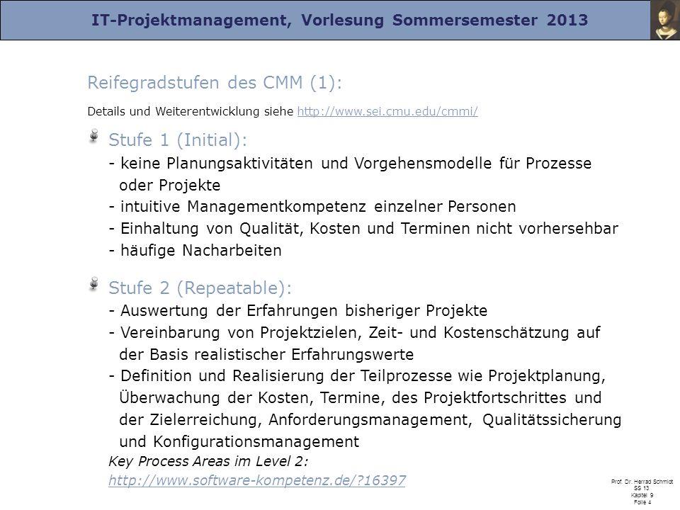 IT-Projektmanagement, Vorlesung Sommersemester 2013 Prof. Dr. Herrad Schmidt SS 13 Kapitel 9 Folie 4 Reifegradstufen des CMM (1): Details und Weiteren