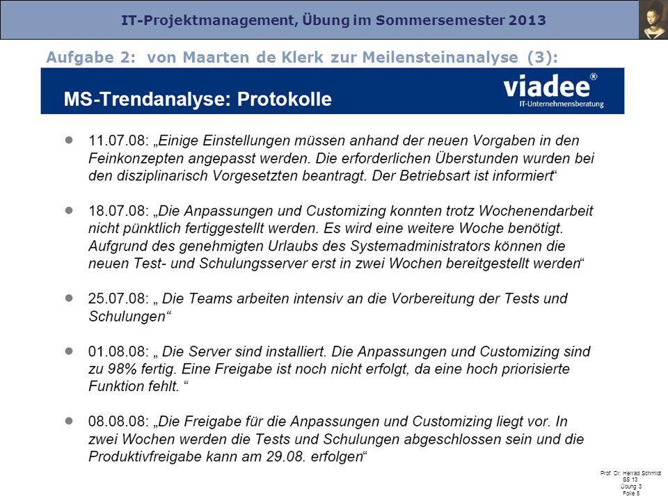 IT-Projektmanagement, Übung im Sommersemester 2013 Prof. Dr. Herrad Schmidt SS 13 Übung 3 Folie 5 Aufgabe 2: von Maarten de Klerk zur Meilensteinanaly