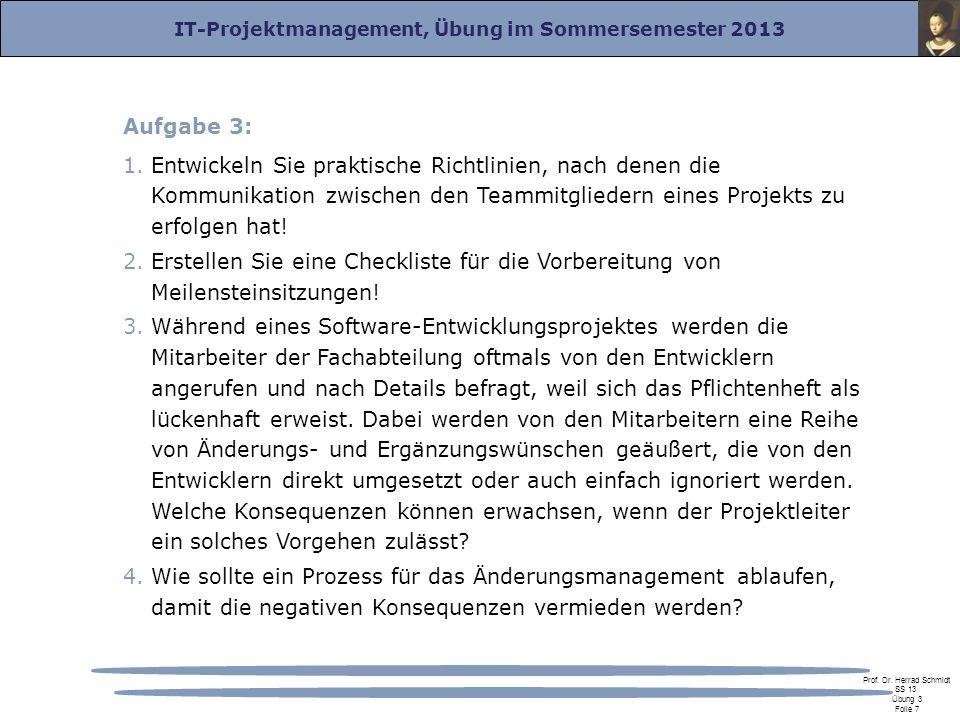 IT-Projektmanagement, Übung im Sommersemester 2013 Prof. Dr. Herrad Schmidt SS 13 Übung 3 Folie 7 Aufgabe 3: 1.Entwickeln Sie praktische Richtlinien,