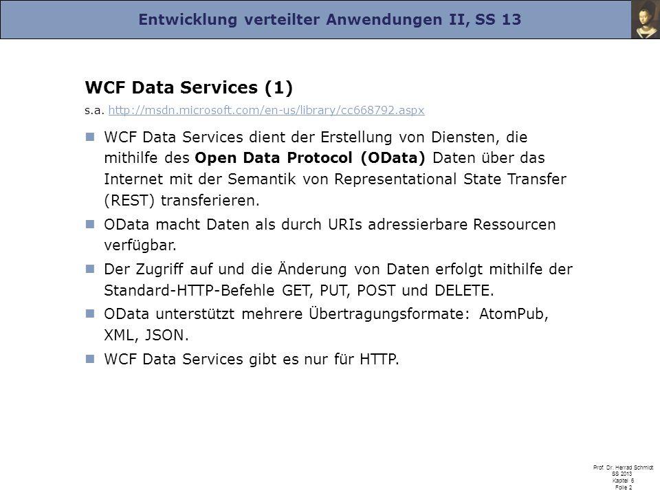 Entwicklung verteilter Anwendungen II, SS 13 Prof. Dr. Herrad Schmidt SS 2013 Kapitel 6 Folie 2 WCF Data Services (1) s.a. http://msdn.microsoft.com/e