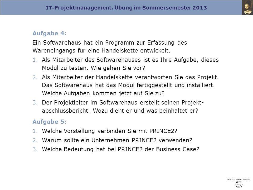 IT-Projektmanagement, Übung im Sommersemester 2013 Prof. Dr. Herrad Schmidt SS 13 Übung 4 Folie 3 Aufgabe 4: Ein Softwarehaus hat ein Programm zur Erf