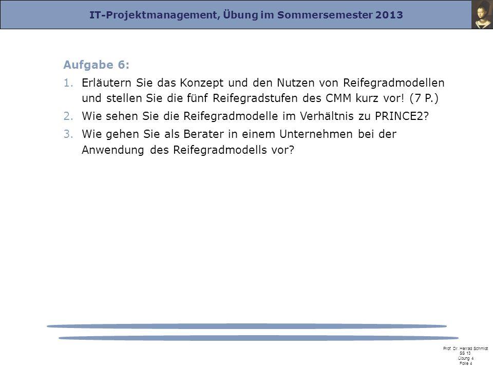 IT-Projektmanagement, Übung im Sommersemester 2013 Prof. Dr. Herrad Schmidt SS 13 Übung 4 Folie 4 Aufgabe 6: 1.Erläutern Sie das Konzept und den Nutze