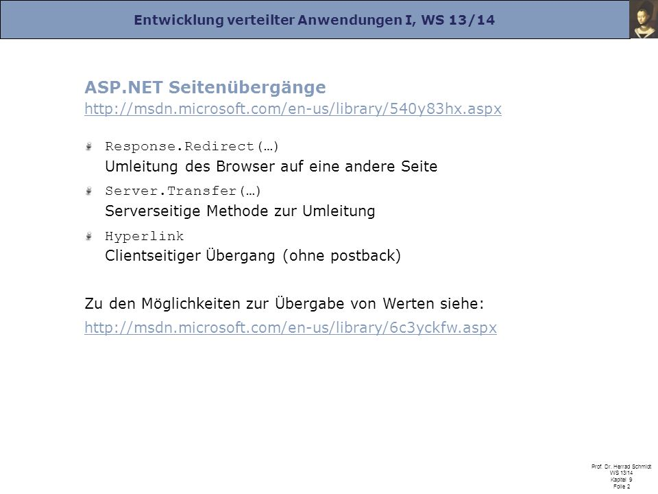 Entwicklung verteilter Anwendungen I, WS 13/14 Prof. Dr. Herrad Schmidt WS 13/14 Kapitel 9 Folie 2 ASP.NET Seitenübergänge http://msdn.microsoft.com/e