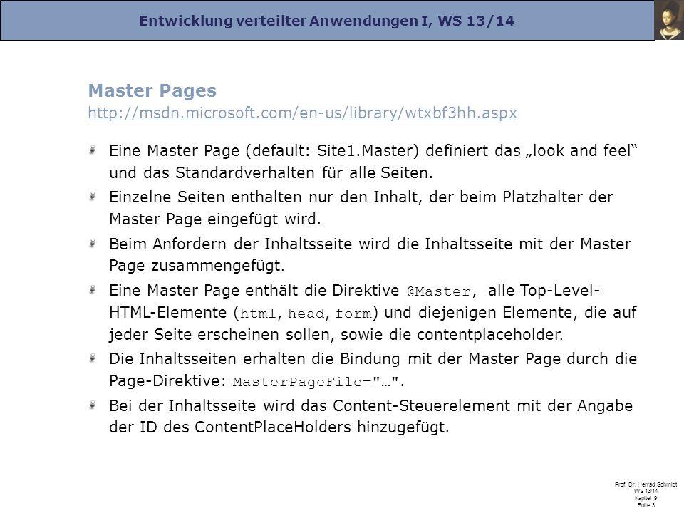 Entwicklung verteilter Anwendungen I, WS 13/14 Prof. Dr. Herrad Schmidt WS 13/14 Kapitel 9 Folie 3 Master Pages http://msdn.microsoft.com/en-us/librar