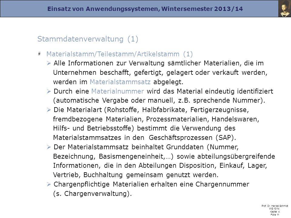 Einsatz von Anwendungssystemen, Wintersemester 2013/14 Prof. Dr. Herrad Schmidt WS 13/14 Kapitel 4 Folie 11 Stammdatenverwaltung (1) Materialstamm/Tei