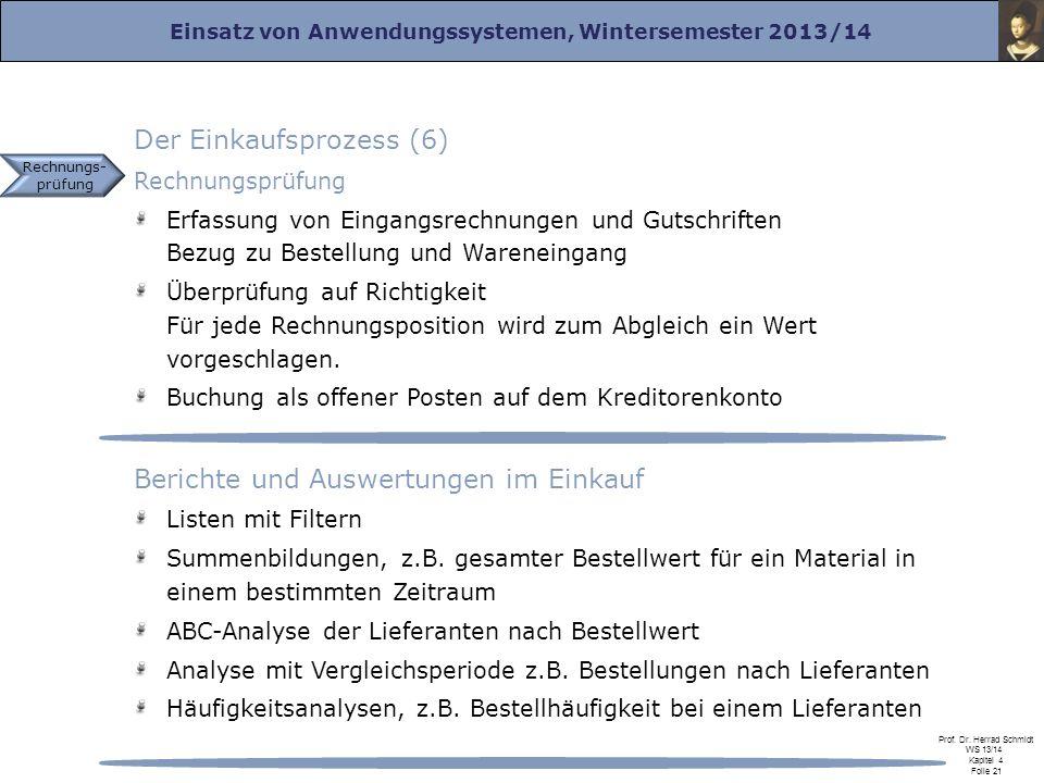 Einsatz von Anwendungssystemen, Wintersemester 2013/14 Prof. Dr. Herrad Schmidt WS 13/14 Kapitel 4 Folie 21 Der Einkaufsprozess (6) Rechnungsprüfung E