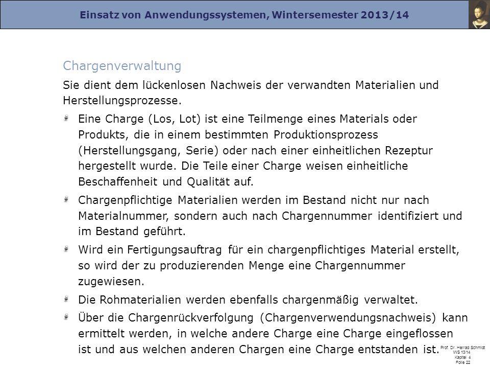 Einsatz von Anwendungssystemen, Wintersemester 2013/14 Prof. Dr. Herrad Schmidt WS 13/14 Kapitel 4 Folie 22 Chargenverwaltung Sie dient dem lückenlose