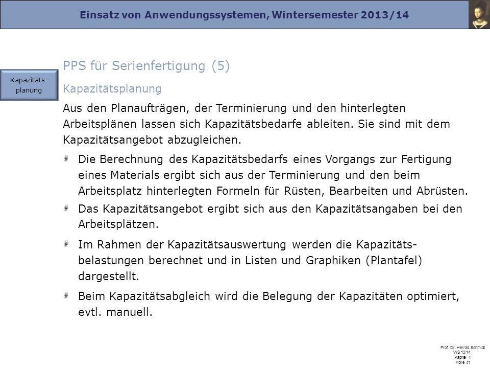 Einsatz von Anwendungssystemen, Wintersemester 2013/14 Prof. Dr. Herrad Schmidt WS 13/14 Kapitel 4 Folie 41 PPS für Serienfertigung (5) Kapazitätsplan
