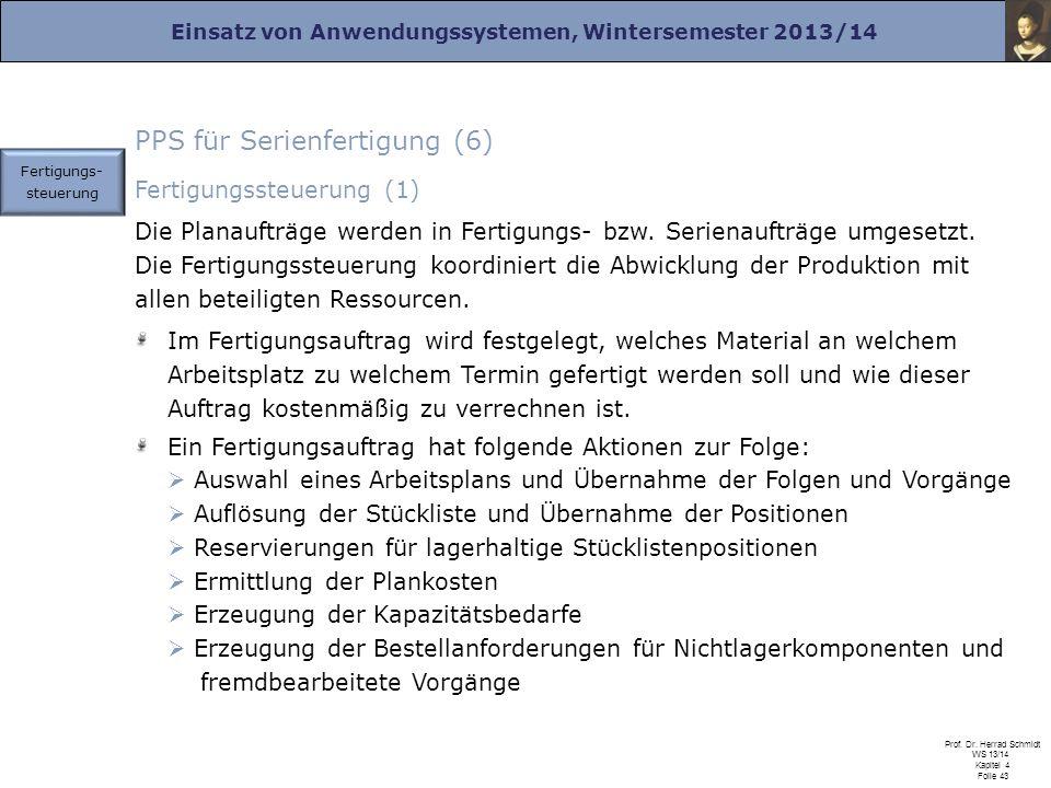 Einsatz von Anwendungssystemen, Wintersemester 2013/14 Prof. Dr. Herrad Schmidt WS 13/14 Kapitel 4 Folie 43 PPS für Serienfertigung (6) Fertigungssteu