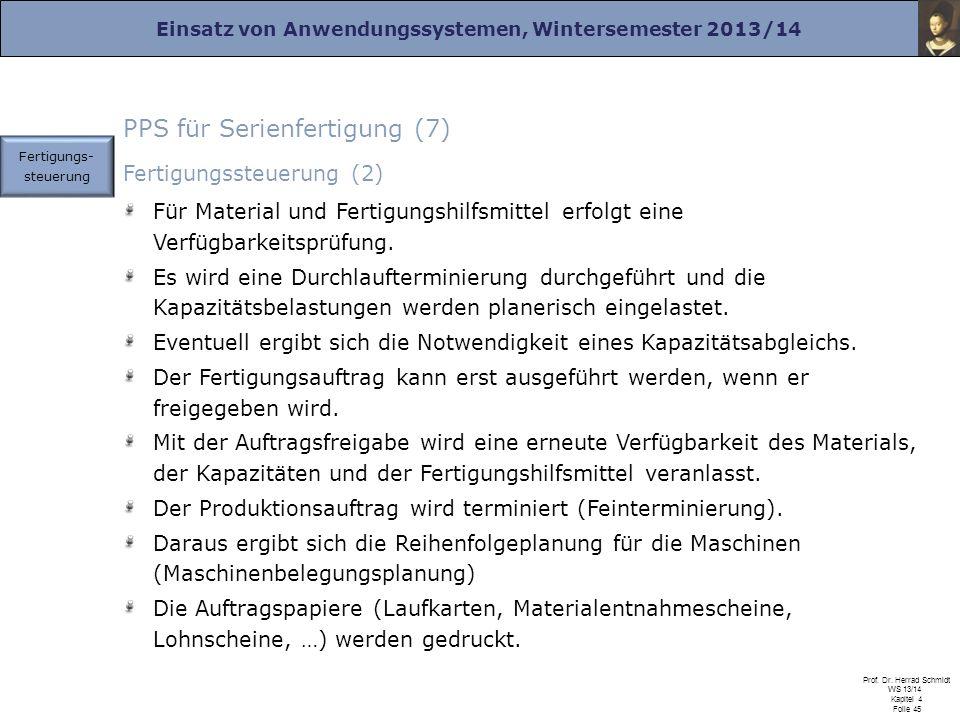 Einsatz von Anwendungssystemen, Wintersemester 2013/14 Prof. Dr. Herrad Schmidt WS 13/14 Kapitel 4 Folie 45 PPS für Serienfertigung (7) Fertigungssteu