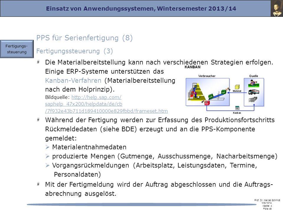 Einsatz von Anwendungssystemen, Wintersemester 2013/14 Prof. Dr. Herrad Schmidt WS 13/14 Kapitel 4 Folie 46 PPS für Serienfertigung (8) Fertigungssteu