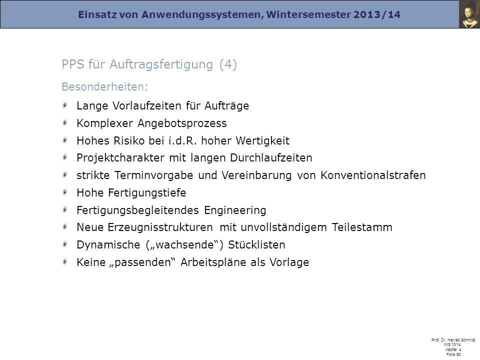 Einsatz von Anwendungssystemen, Wintersemester 2013/14 Prof. Dr. Herrad Schmidt WS 13/14 Kapitel 4 Folie 50 PPS für Auftragsfertigung (4) Besonderheit