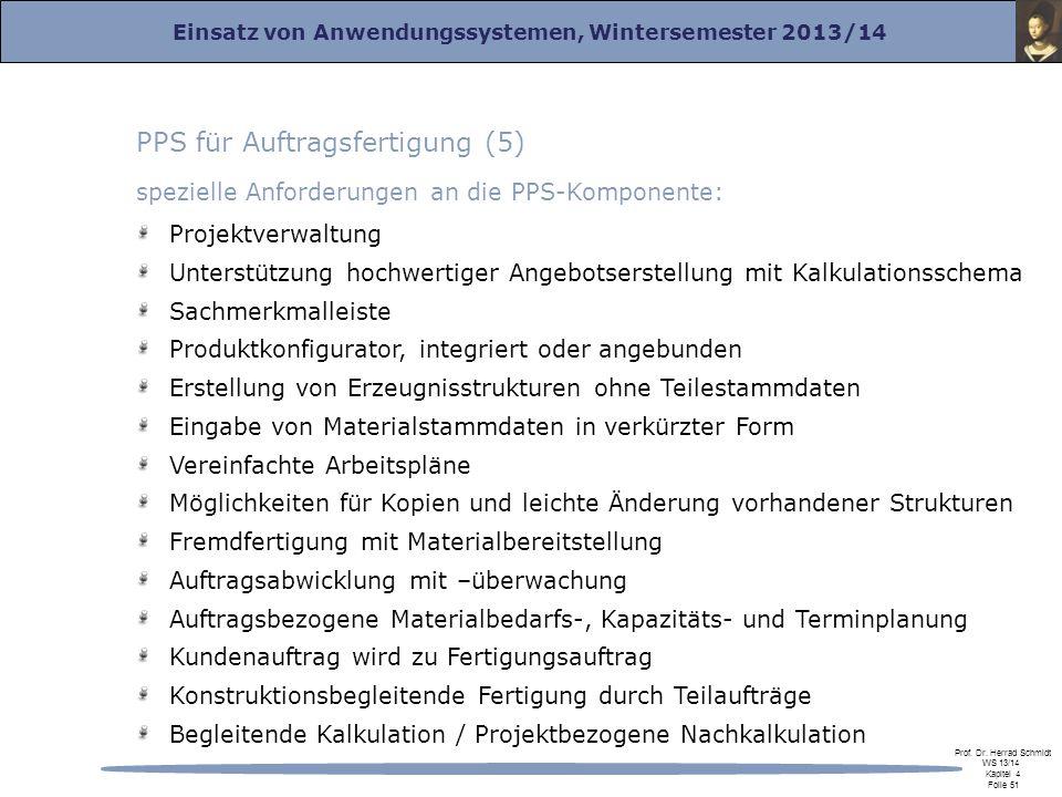 Einsatz von Anwendungssystemen, Wintersemester 2013/14 Prof. Dr. Herrad Schmidt WS 13/14 Kapitel 4 Folie 51 PPS für Auftragsfertigung (5) spezielle An