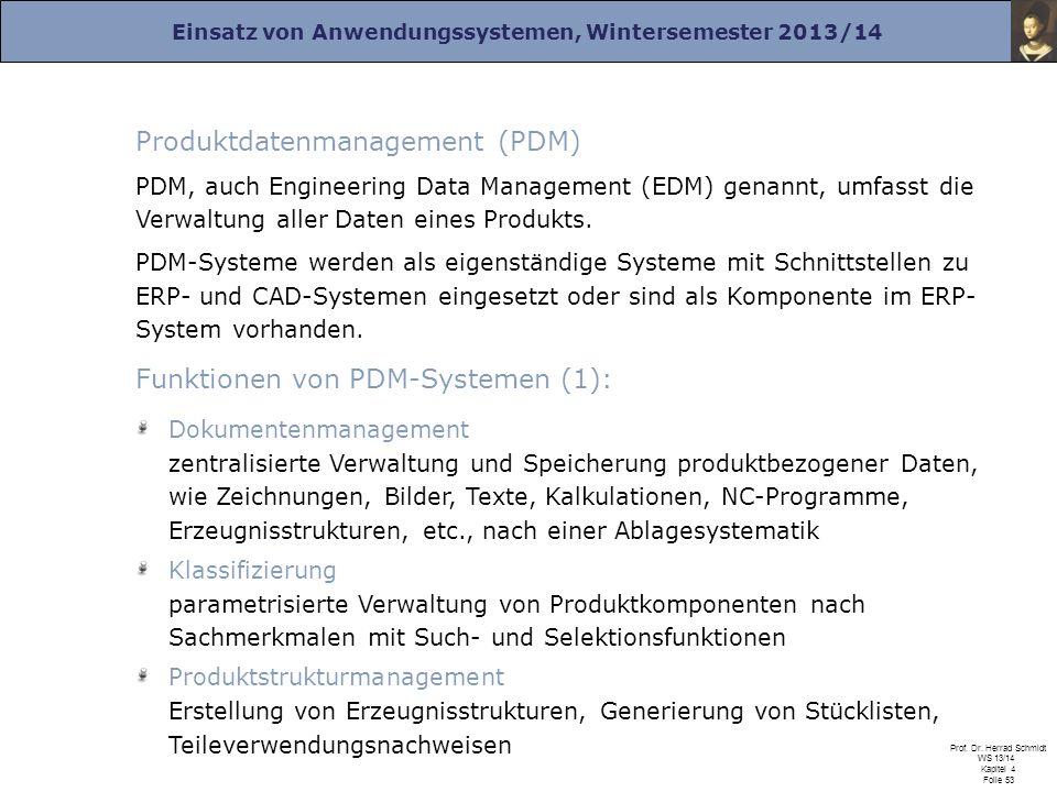 Einsatz von Anwendungssystemen, Wintersemester 2013/14 Prof. Dr. Herrad Schmidt WS 13/14 Kapitel 4 Folie 53 Produktdatenmanagement (PDM) PDM, auch Eng