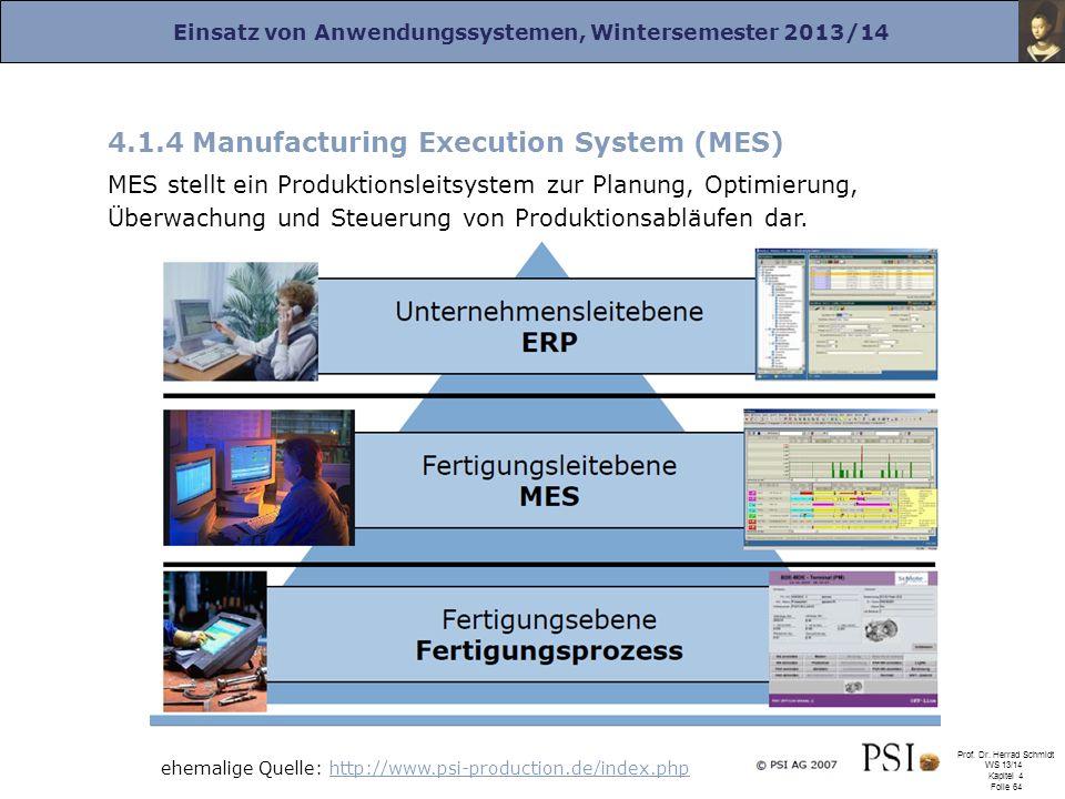 Einsatz von Anwendungssystemen, Wintersemester 2013/14 Prof. Dr. Herrad Schmidt WS 13/14 Kapitel 4 Folie 64 4.1.4 Manufacturing Execution System (MES)