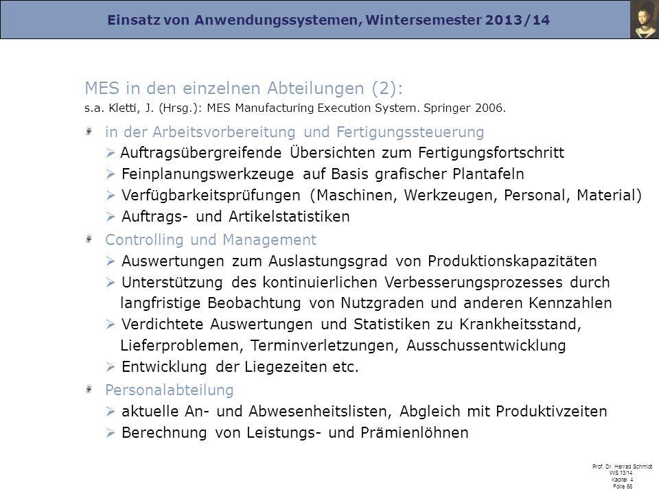 Einsatz von Anwendungssystemen, Wintersemester 2013/14 Prof. Dr. Herrad Schmidt WS 13/14 Kapitel 4 Folie 68 MES in den einzelnen Abteilungen (2): s.a.