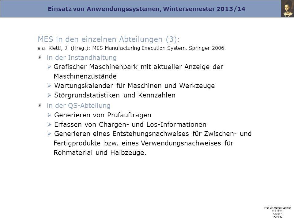 Einsatz von Anwendungssystemen, Wintersemester 2013/14 Prof. Dr. Herrad Schmidt WS 13/14 Kapitel 4 Folie 69 MES in den einzelnen Abteilungen (3): s.a.