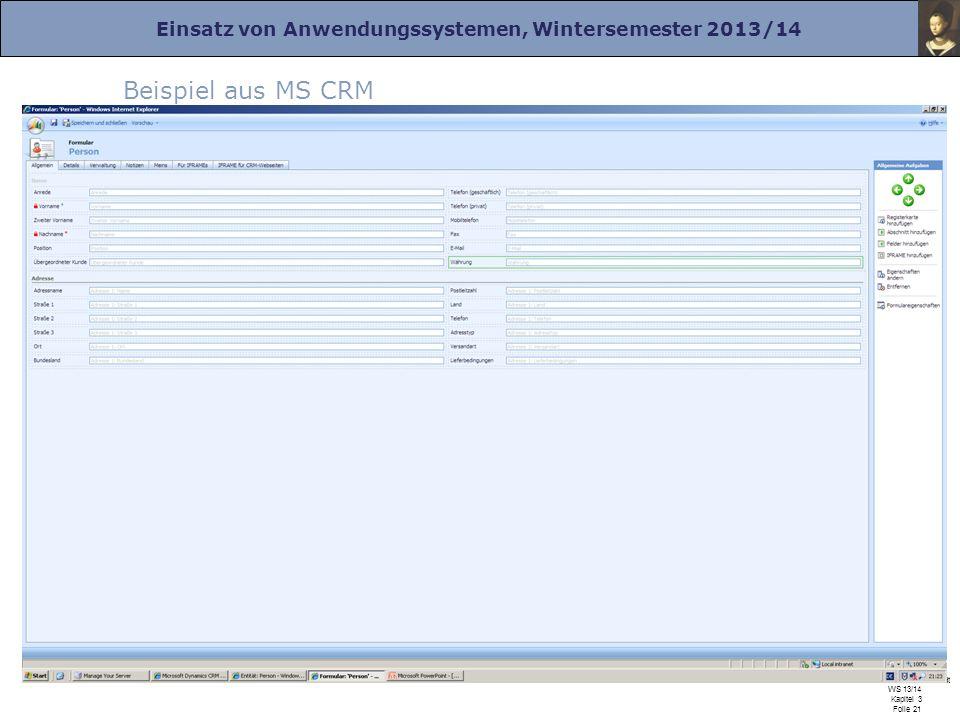 Einsatz von Anwendungssystemen, Wintersemester 2013/14 Prof. Dr. Herrad Schmidt WS 13/14 Kapitel 3 Folie 21 Beispiel aus MS CRM