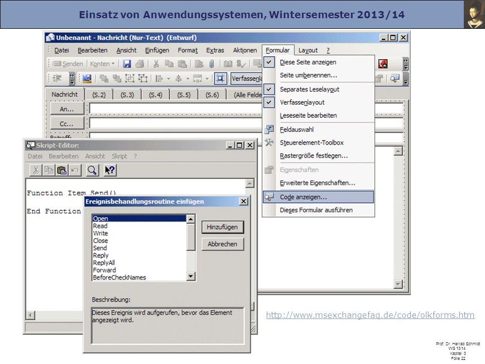 Einsatz von Anwendungssystemen, Wintersemester 2013/14 Prof. Dr. Herrad Schmidt WS 13/14 Kapitel 3 Folie 22 http://www.msexchangefaq.de/code/olkforms.