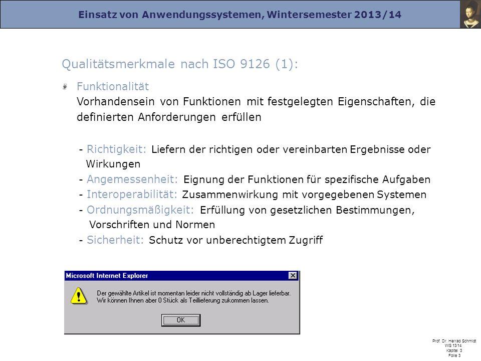 Einsatz von Anwendungssystemen, Wintersemester 2013/14 Prof. Dr. Herrad Schmidt WS 13/14 Kapitel 3 Folie 3 Qualitätsmerkmale nach ISO 9126 (1): Funkti