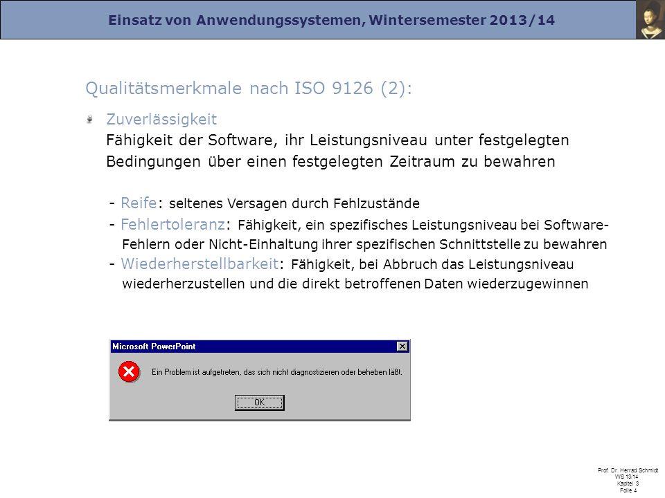 Einsatz von Anwendungssystemen, Wintersemester 2013/14 Prof. Dr. Herrad Schmidt WS 13/14 Kapitel 3 Folie 4 Qualitätsmerkmale nach ISO 9126 (2): Zuverl