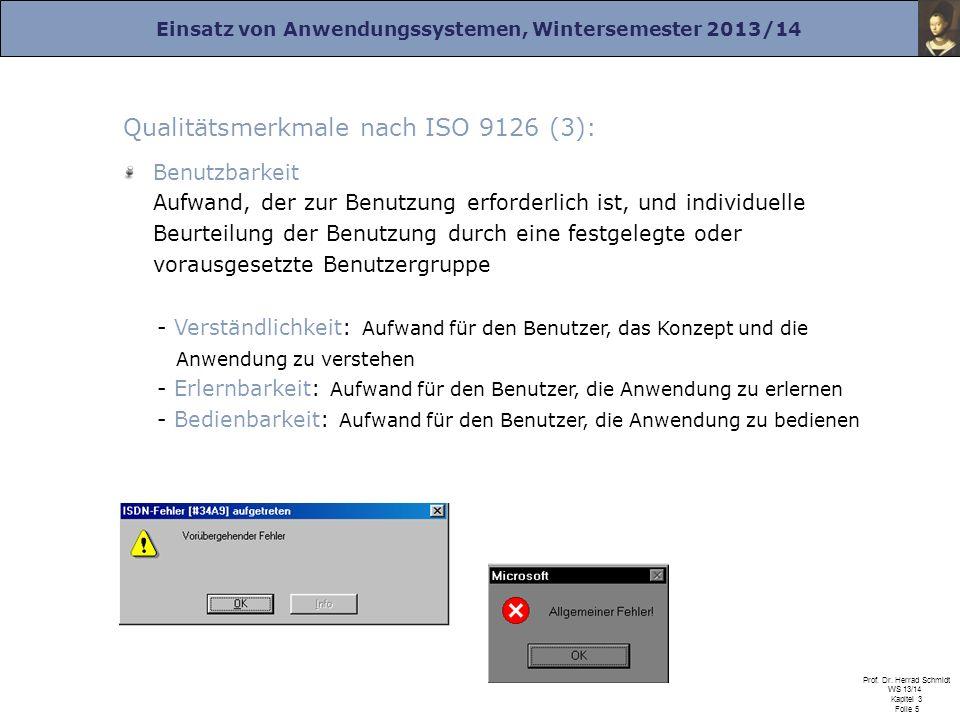 Einsatz von Anwendungssystemen, Wintersemester 2013/14 Prof. Dr. Herrad Schmidt WS 13/14 Kapitel 3 Folie 5 Qualitätsmerkmale nach ISO 9126 (3): Benutz