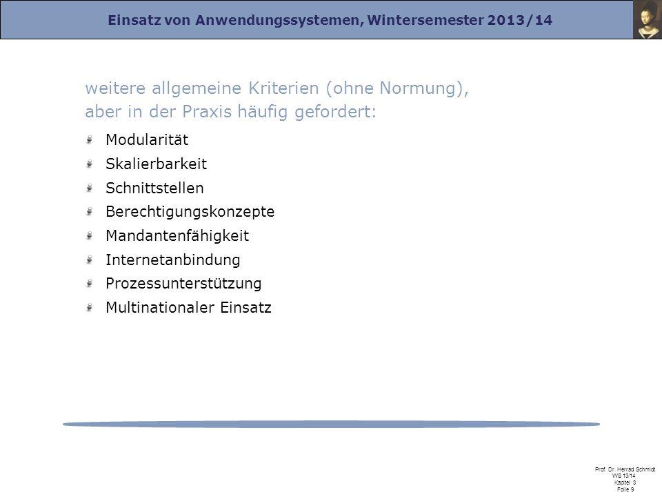 Einsatz von Anwendungssystemen, Wintersemester 2013/14 Prof. Dr. Herrad Schmidt WS 13/14 Kapitel 3 Folie 9 weitere allgemeine Kriterien (ohne Normung)