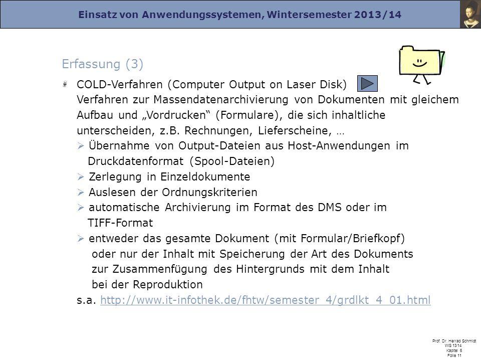 Einsatz von Anwendungssystemen, Wintersemester 2013/14 Prof. Dr. Herrad Schmidt WS 13/14 Kapitel 6 Folie 11 Erfassung (3) COLD-Verfahren (Computer Out