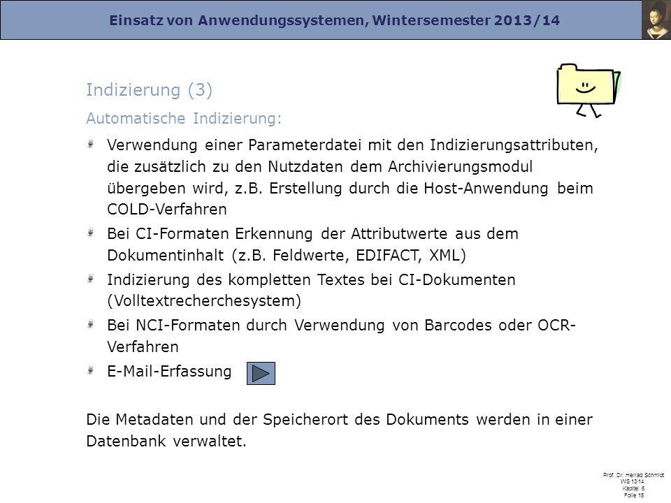 Einsatz von Anwendungssystemen, Wintersemester 2013/14 Prof. Dr. Herrad Schmidt WS 13/14 Kapitel 6 Folie 15 Indizierung (3) Automatische Indizierung: