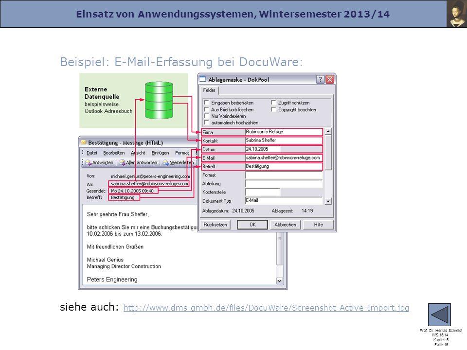 Einsatz von Anwendungssystemen, Wintersemester 2013/14 Prof. Dr. Herrad Schmidt WS 13/14 Kapitel 6 Folie 16 Beispiel: E-Mail-Erfassung bei DocuWare: s