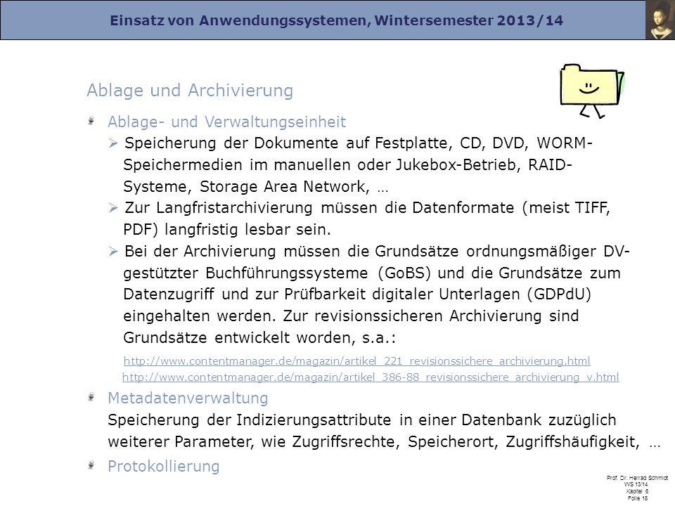Einsatz von Anwendungssystemen, Wintersemester 2013/14 Prof. Dr. Herrad Schmidt WS 13/14 Kapitel 6 Folie 18 Ablage und Archivierung Ablage- und Verwal